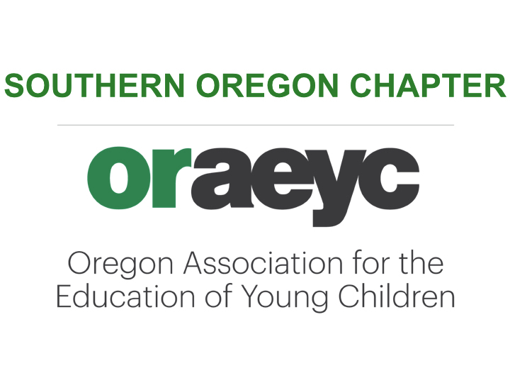 Southern Oregon Chapter Oregon Association for the Education of Young Children